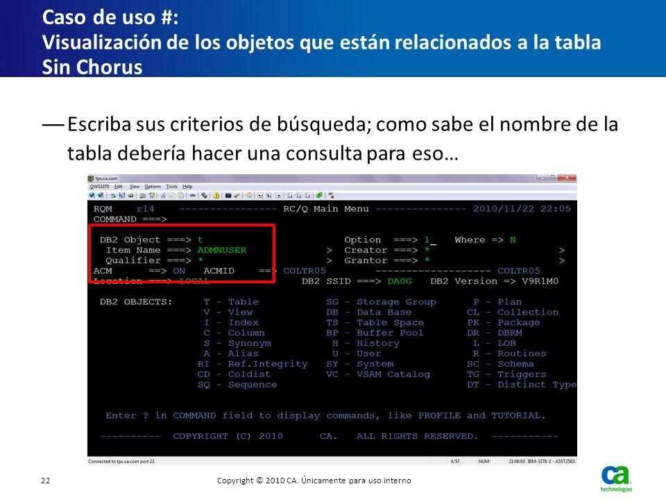 Escriba sus criterios de búsqueda; como sabe el nombre de la tabla debería hacer una consulta para eso… Caso de uso # : Visualización de los objetos q