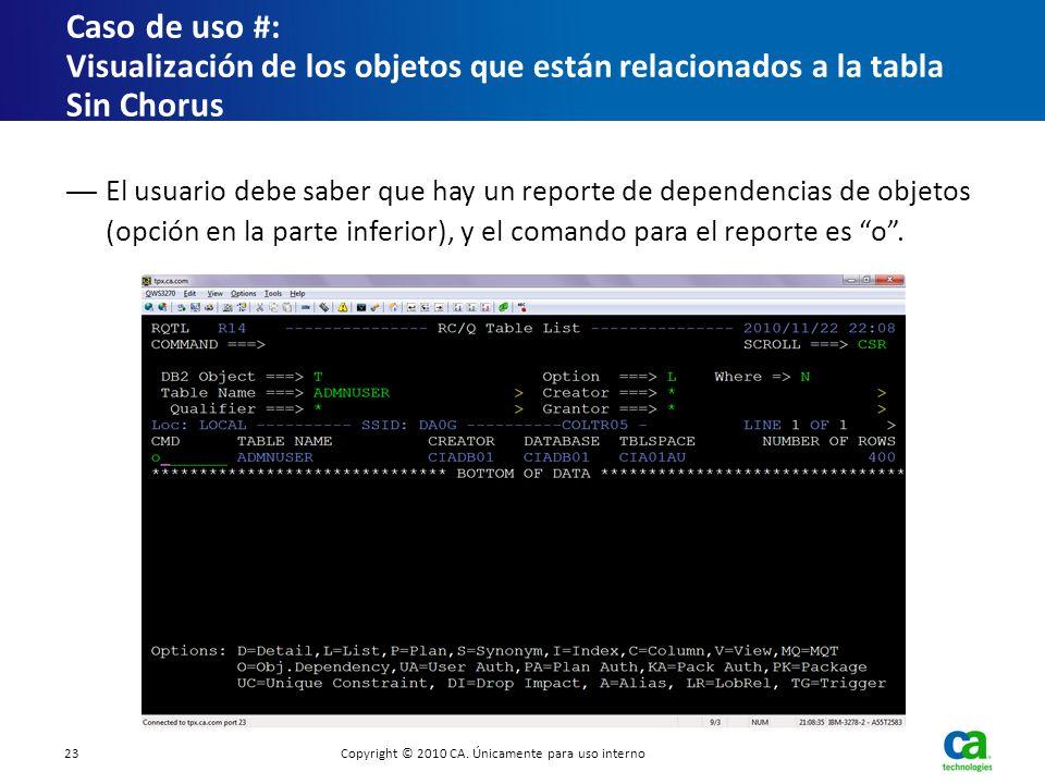 El usuario debe saber que hay un reporte de dependencias de objetos (opción en la parte inferior), y el comando para el reporte es o. Caso de uso # :