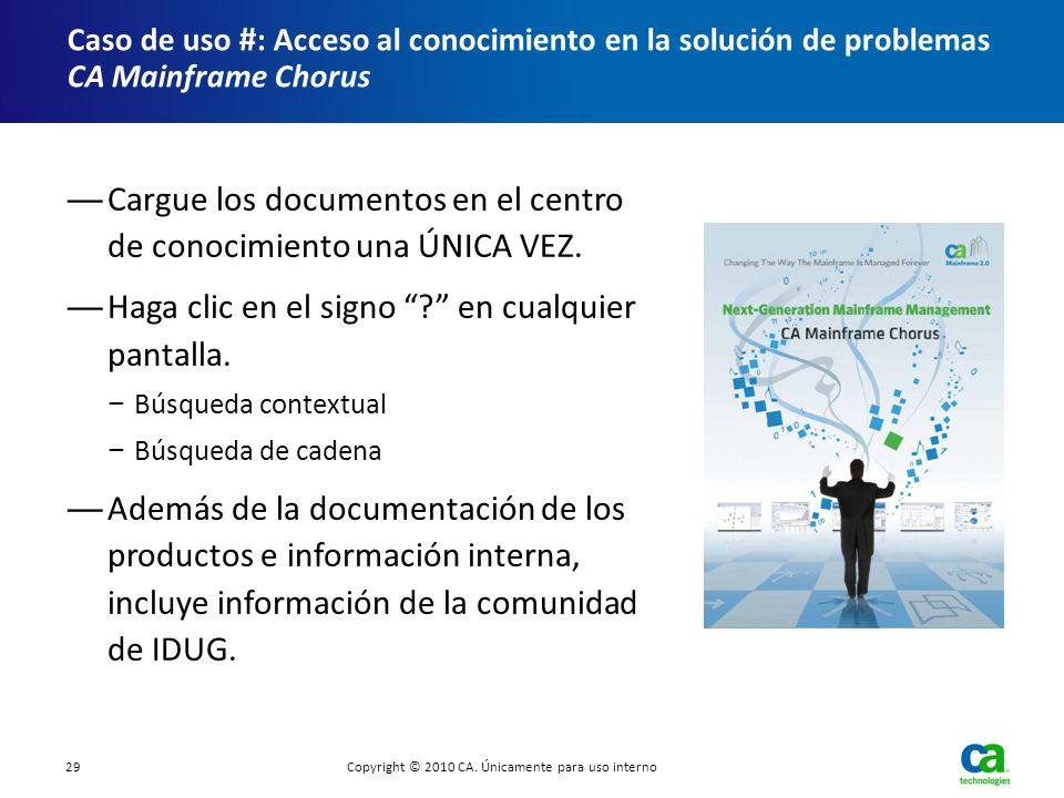 Cargue los documentos en el centro de conocimiento una ÚNICA VEZ. Haga clic en el signo ? en cualquier pantalla. Búsqueda contextual Búsqueda de caden