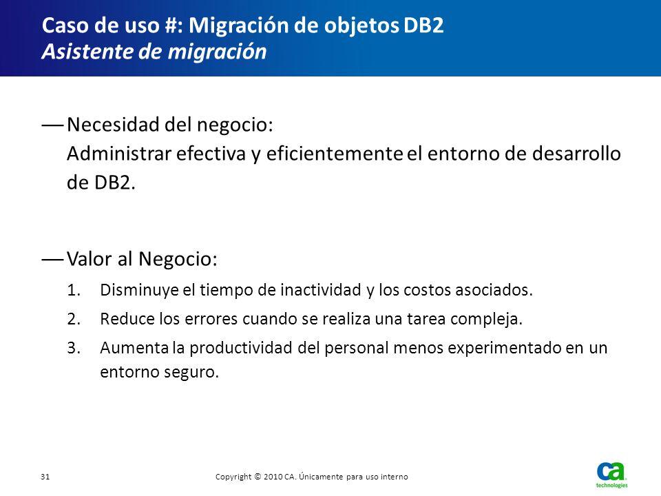 Caso de uso #: Migración de objetos DB2 Asistente de migración Necesidad del negocio: Administrar efectiva y eficientemente el entorno de desarrollo d