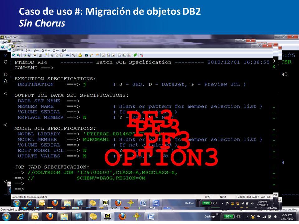 32Copyright © 2010 CA. Únicamente para uso interno Caso de uso #: Migración de objetos DB2 Sin Chorus PF3 OPTION3