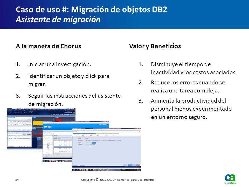 Caso de uso #: Migración de objetos DB2 Asistente de migración 1.Iniciar una investigación. 2.Identificar un objeto y click para migrar. 3.Seguir las