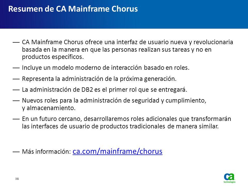 Resumen de CA Mainframe Chorus CA Mainframe Chorus ofrece una interfaz de usuario nueva y revolucionaria basada en la manera en que las personas reali