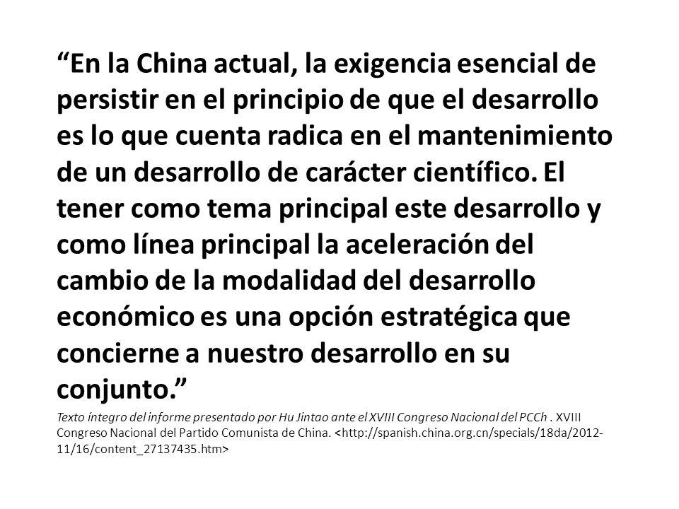 En la China actual, la exigencia esencial de persistir en el principio de que el desarrollo es lo que cuenta radica en el mantenimiento de un desarrollo de carácter científico.