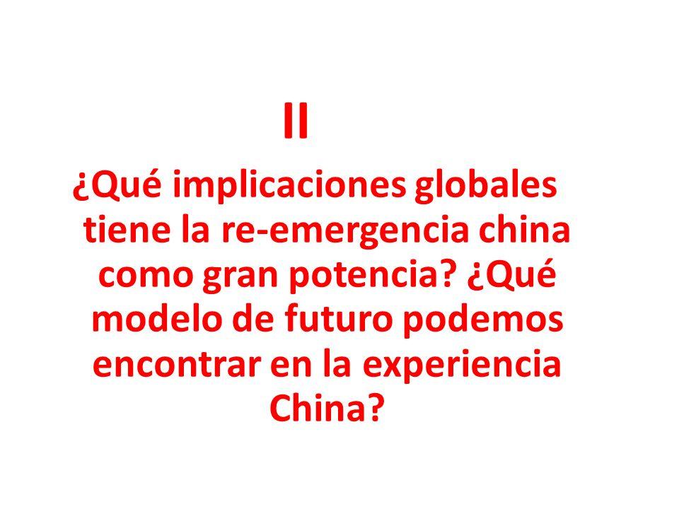 II ¿Qué implicaciones globales tiene la re-emergencia china como gran potencia.