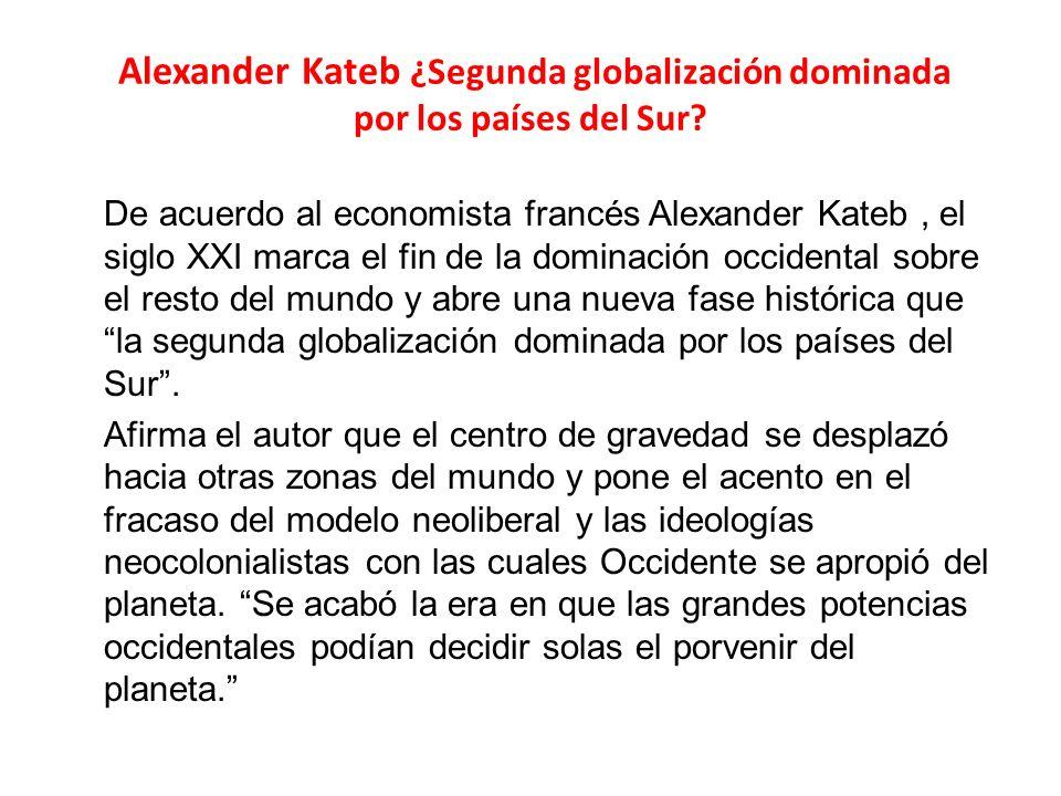 Alexander Kateb ¿Segunda globalización dominada por los países del Sur.