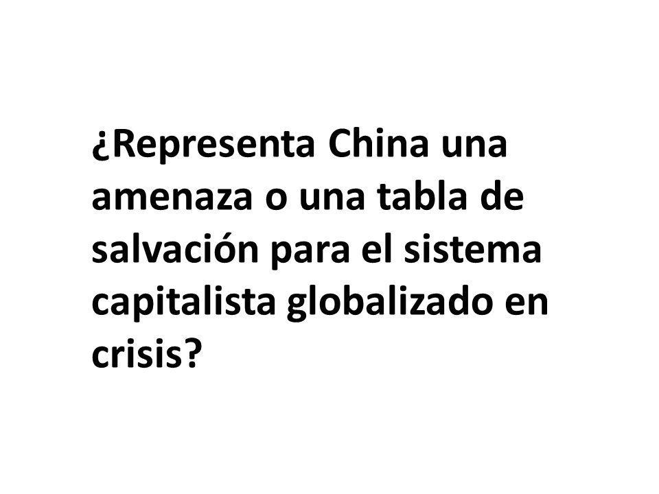 ¿Representa China una amenaza o una tabla de salvación para el sistema capitalista globalizado en crisis?