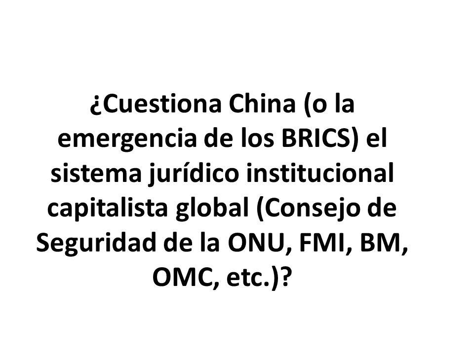 ¿Cuestiona China (o la emergencia de los BRICS) el sistema jurídico institucional capitalista global (Consejo de Seguridad de la ONU, FMI, BM, OMC, etc.)?