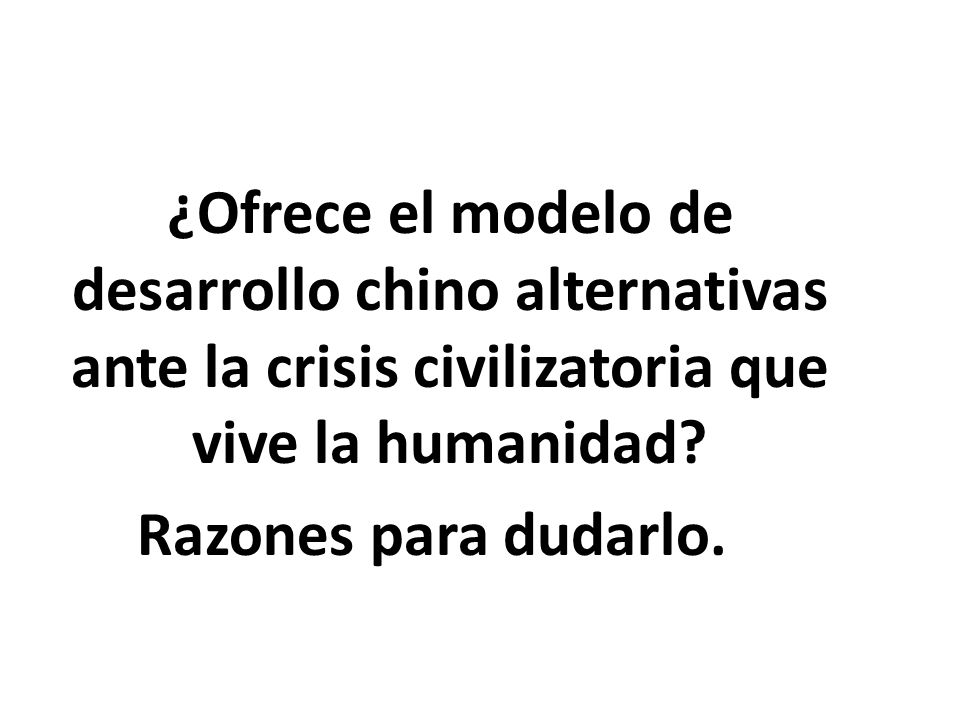 ¿Ofrece el modelo de desarrollo chino alternativas ante la crisis civilizatoria que vive la humanidad.