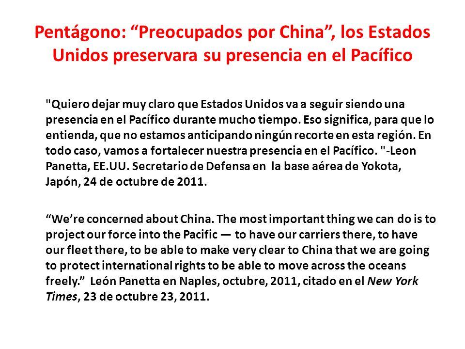 Pentágono: Preocupados por China, los Estados Unidos preservara su presencia en el Pacífico Quiero dejar muy claro que Estados Unidos va a seguir siendo una presencia en el Pacífico durante mucho tiempo.