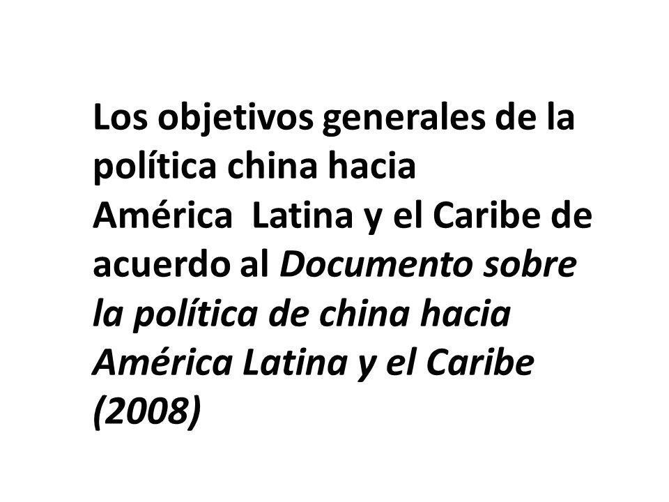 Los objetivos generales de la política china hacia América Latina y el Caribe de acuerdo al Documento sobre la política de china hacia América Latina y el Caribe (2008)