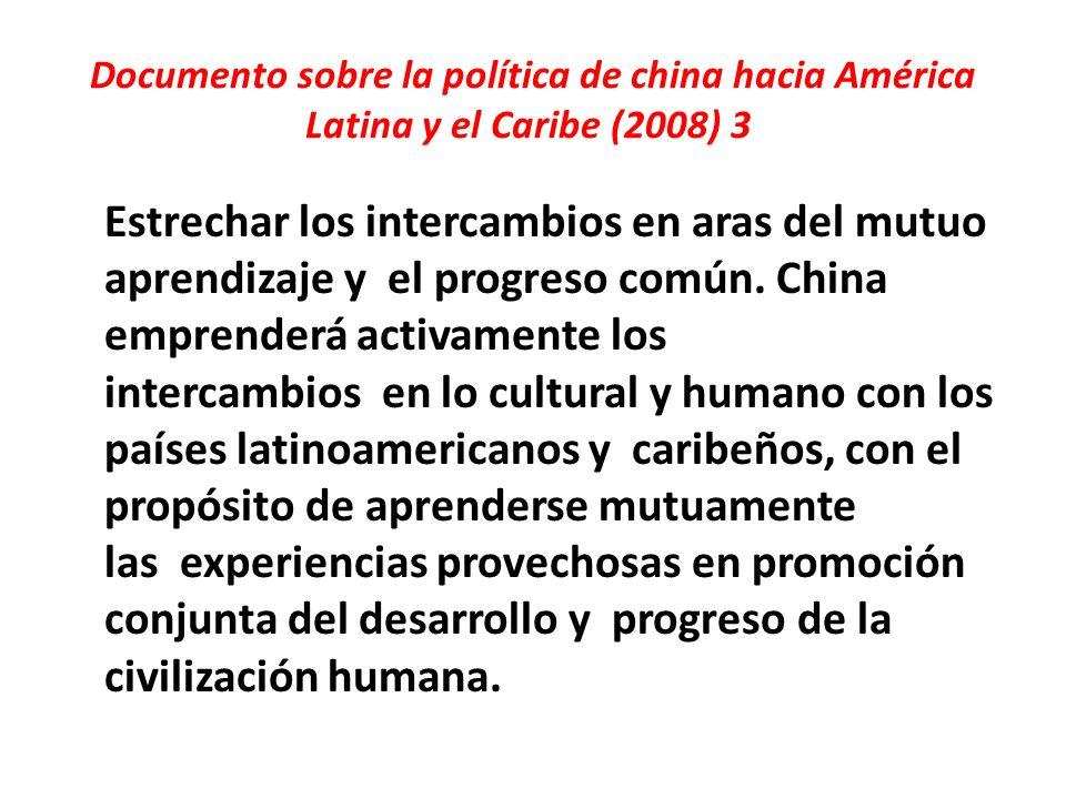 Documento sobre la política de china hacia América Latina y el Caribe (2008) 3 Estrechar los intercambios en aras del mutuo aprendizaje y el progreso común.