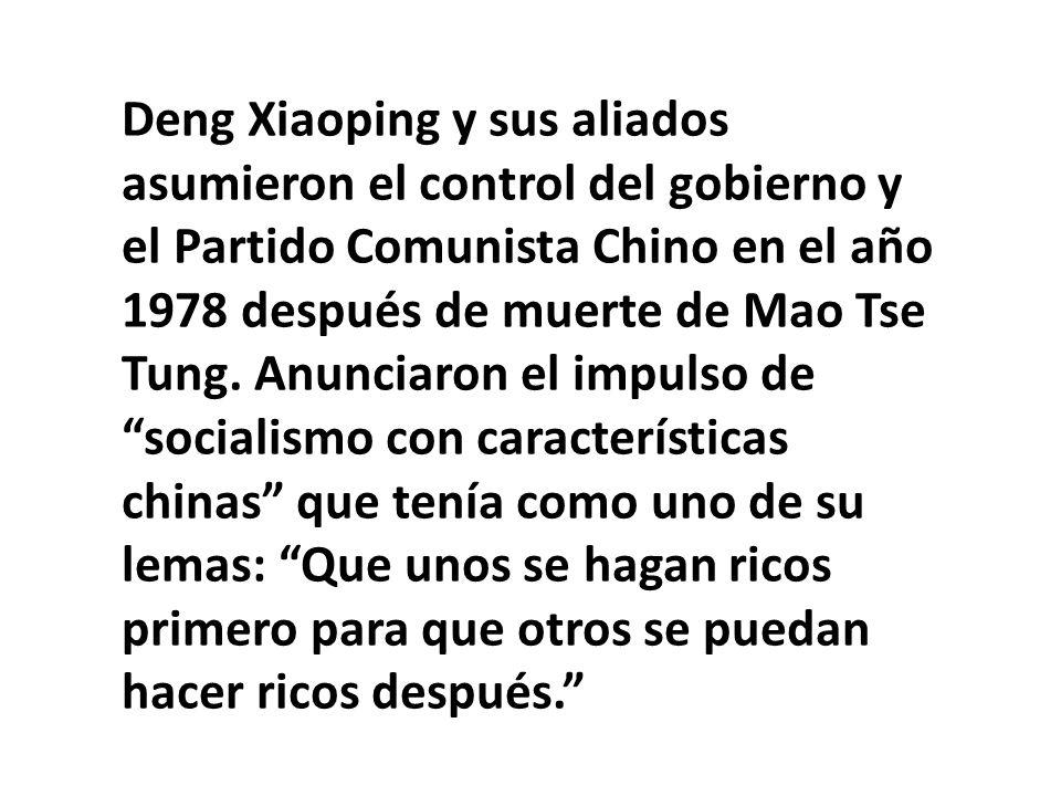 Deng Xiaoping y sus aliados asumieron el control del gobierno y el Partido Comunista Chino en el año 1978 después de muerte de Mao Tse Tung.