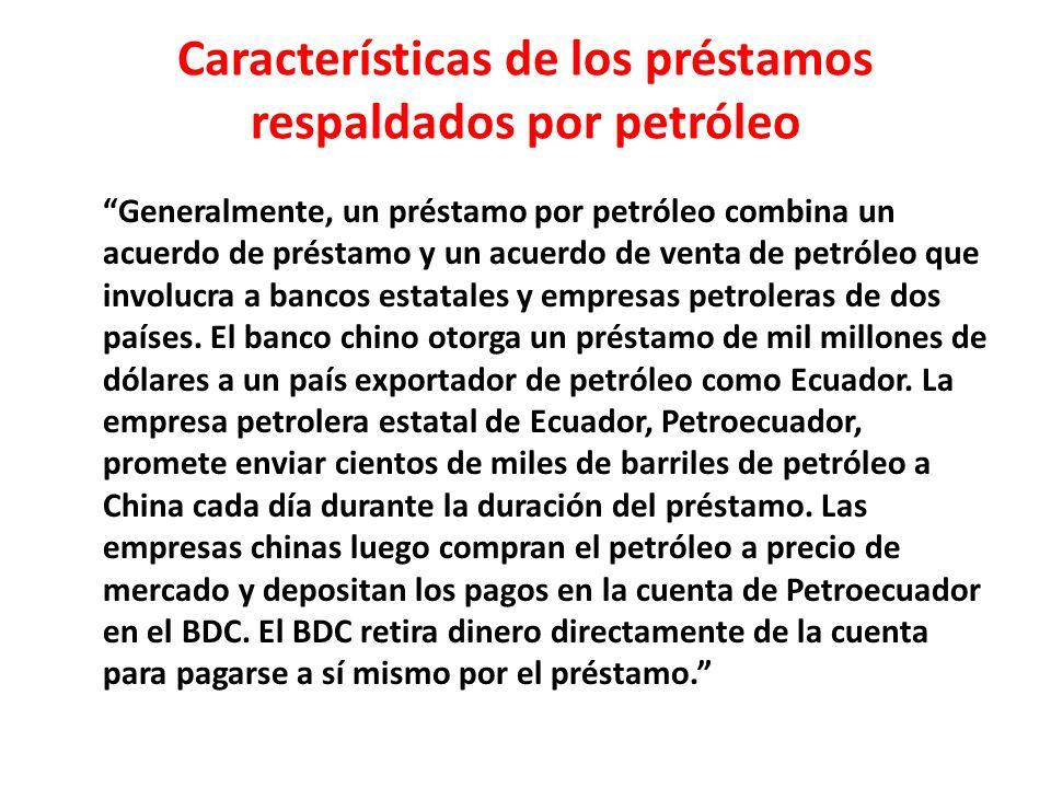 Características de los préstamos respaldados por petróleo Generalmente, un préstamo por petróleo combina un acuerdo de préstamo y un acuerdo de venta de petróleo que involucra a bancos estatales y empresas petroleras de dos países.