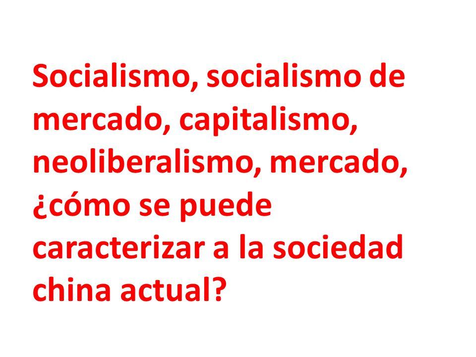Socialismo, socialismo de mercado, capitalismo, neoliberalismo, mercado, ¿cómo se puede caracterizar a la sociedad china actual?