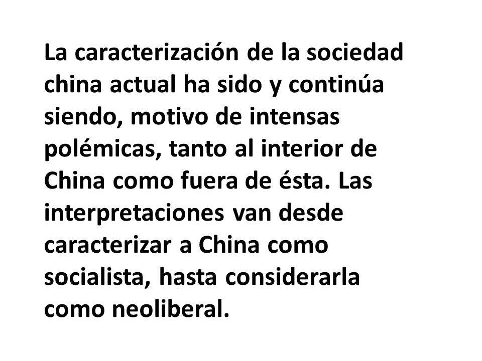 La caracterización de la sociedad china actual ha sido y continúa siendo, motivo de intensas polémicas, tanto al interior de China como fuera de ésta.