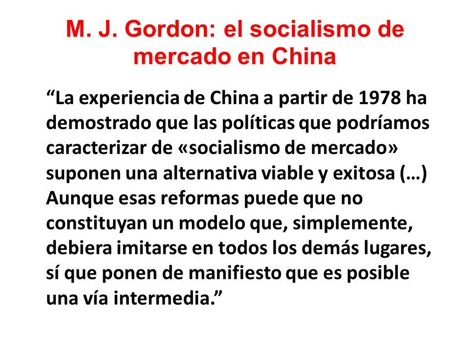 M. J. Gordon: el socialismo de mercado en China La experiencia de China a partir de 1978 ha demostrado que las políticas que podríamos caracterizar de