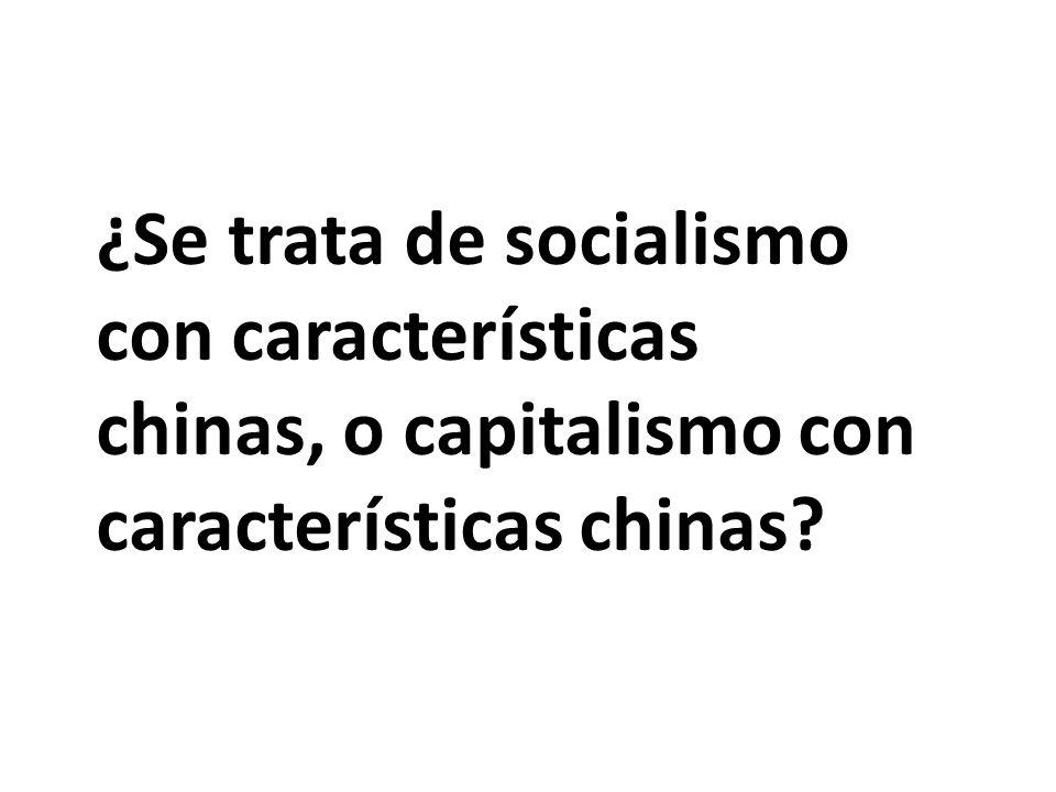 ¿Se trata de socialismo con características chinas, o capitalismo con características chinas?