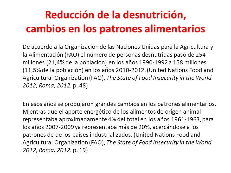 Reducción de la desnutrición, cambios en los patrones alimentarios De acuerdo a la Organización de las Naciones Unidas para la Agricultura y la Alimentación (FAO) el número de personas desnutridas pasó de 254 millones (21,4% de la población) en los años 1990-1992 a 158 millones (11,5% de la población) en los años 2010-2012.