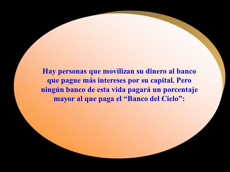 Hay personas que movilizan su dinero al banco que pague más intereses por su capital.