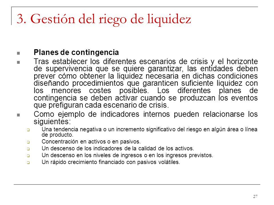 27 3. Gestión del riego de liquidez Planes de contingencia Tras establecer los diferentes escenarios de crisis y el horizonte de supervivencia que se