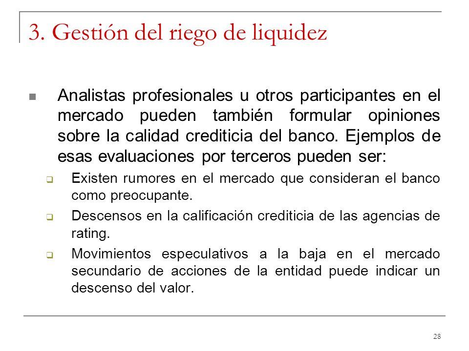 28 3. Gestión del riego de liquidez Analistas profesionales u otros participantes en el mercado pueden también formular opiniones sobre la calidad cre