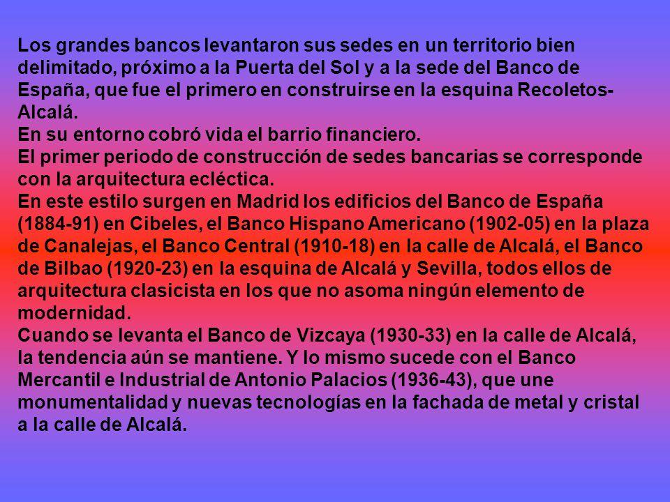 Los grandes bancos levantaron sus sedes en un territorio bien delimitado, próximo a la Puerta del Sol y a la sede del Banco de España, que fue el primero en construirse en la esquina Recoletos- Alcalá.
