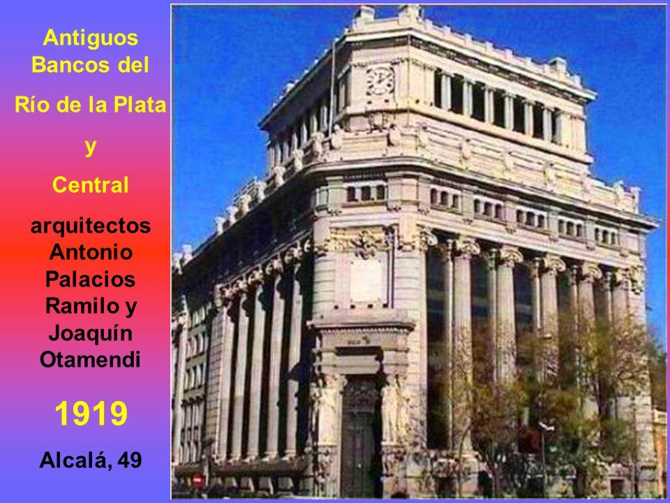 Antiguos Bancos del Río de la Plata y Central arquitectos Antonio Palacios Ramilo y Joaquín Otamendi 1919 Alcalá, 49