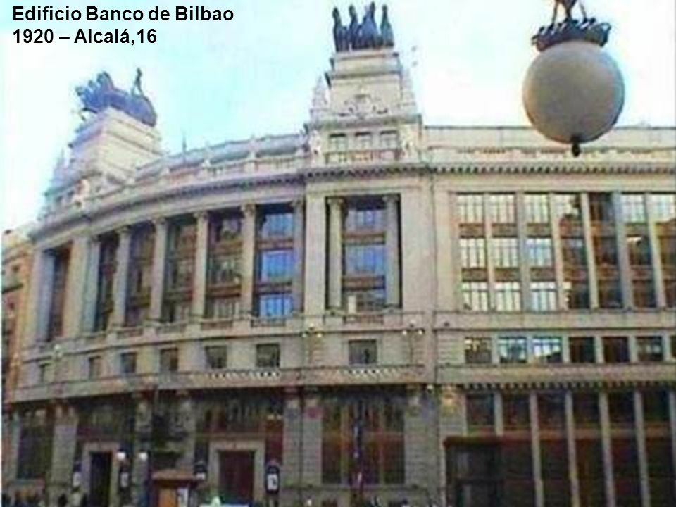 Edificio Banco de Bilbao 1920 – Alcalá,16