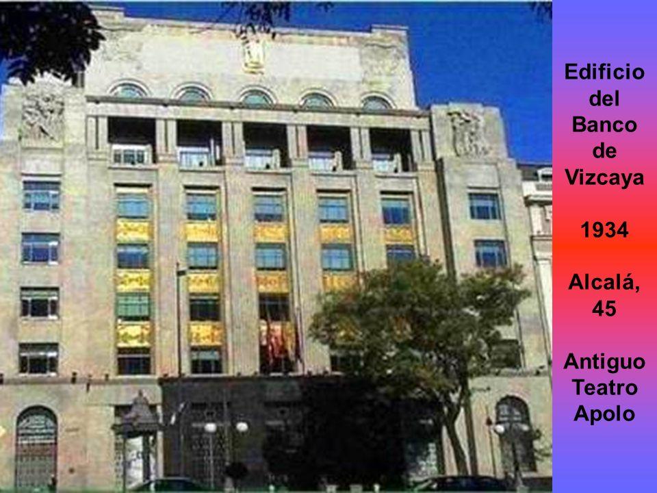 Edificio del Banco de Vizcaya 1934 Alcalá, 45 Antiguo Teatro Apolo