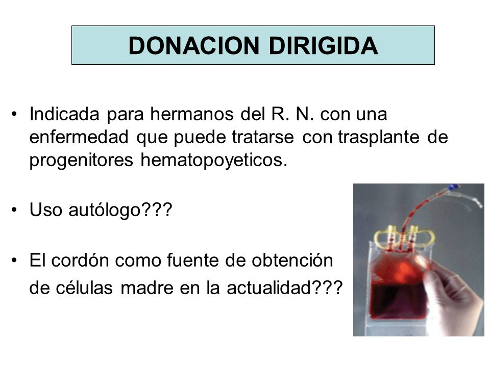 DONACION DIRIGIDA Indicada para hermanos del R. N. con una enfermedad que puede tratarse con trasplante de progenitores hematopoyeticos. Uso autólogo?