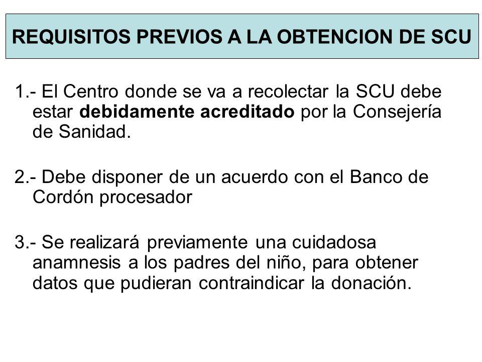1.- El Centro donde se va a recolectar la SCU debe estar debidamente acreditado por la Consejería de Sanidad. 2.- Debe disponer de un acuerdo con el B