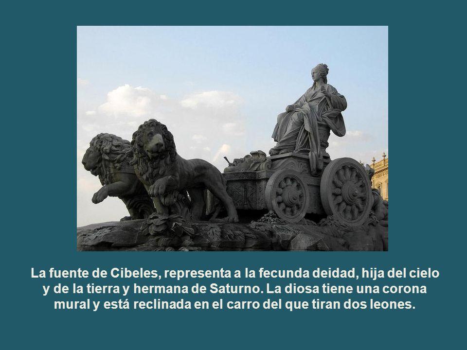 Fuente de la Cibeles La fuente de Cibeles, representa a la fecunda deidad, hija del cielo y de la tierra y hermana de Saturno.