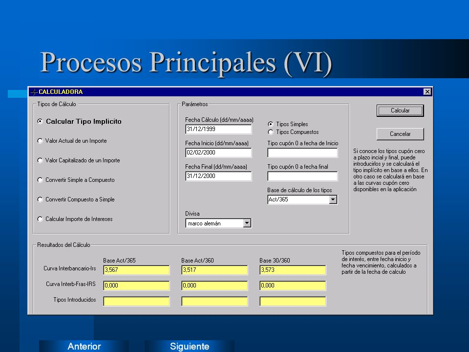 SiguienteAnterior Procesos Principales (VI) Calculadora –Se podrán realizar los procesos principales para operaciones reales o supuestas, mediante int