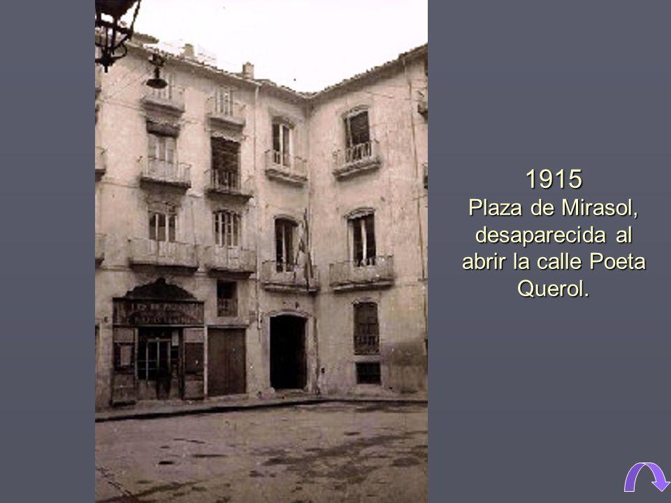 1915 Plaza de Mirasol, desaparecida al abrir la calle Poeta Querol.