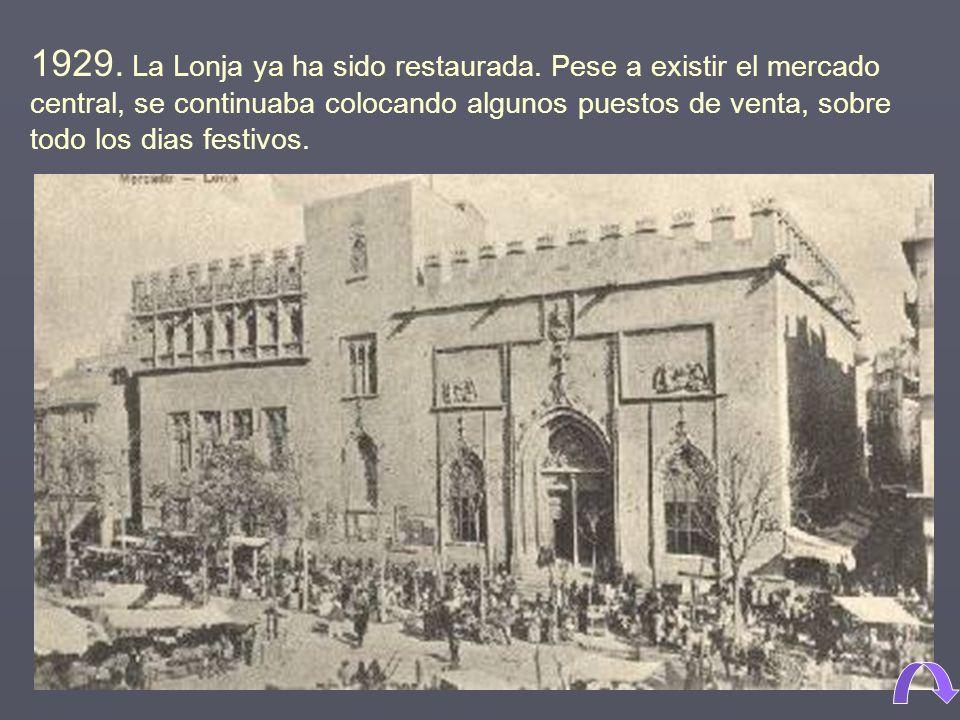 1929.La Lonja ya ha sido restaurada.