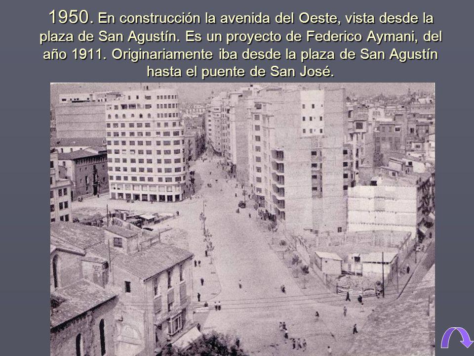 1950.En construcción la avenida del Oeste, vista desde la plaza de San Agustín.