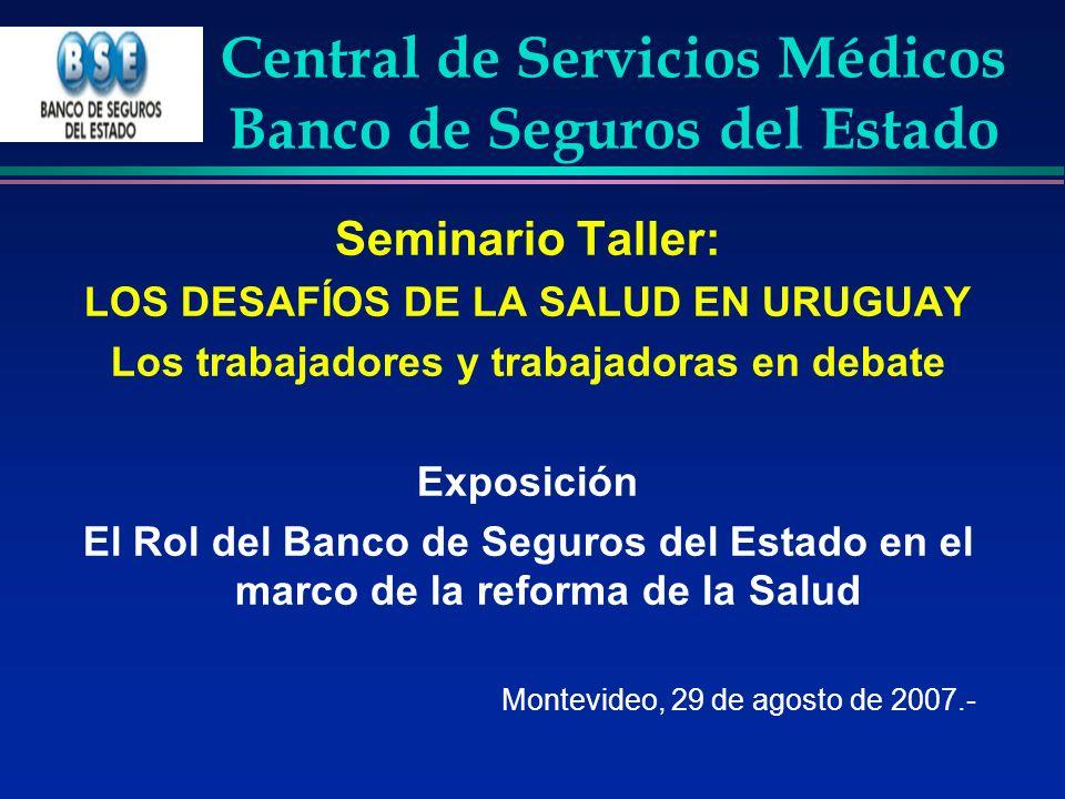 Central de Servicios Médicos Banco de Seguros del Estado Seminario Taller: LOS DESAFÍOS DE LA SALUD EN URUGUAY Los trabajadores y trabajadoras en deba