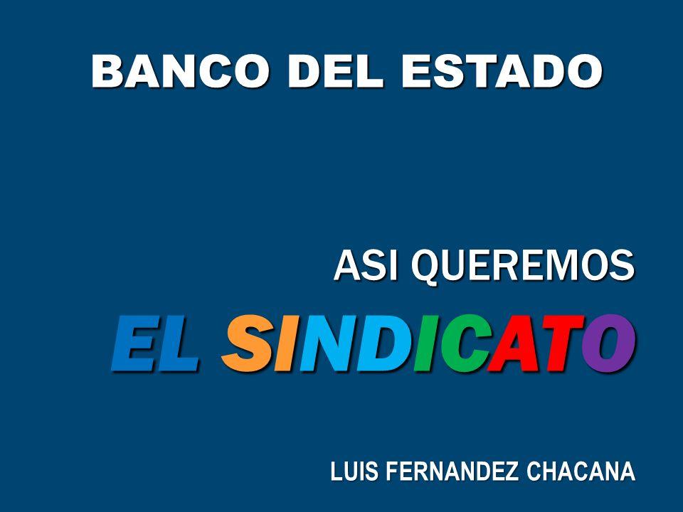 BANCO DEL ESTADO ASI QUEREMOS EL SINDICATO LUIS FERNANDEZ CHACANA