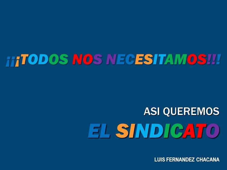 ¡¡¡TODOS NOS NECESITAMOS!!! ASI QUEREMOS EL SINDICATO LUIS FERNANDEZ CHACANA