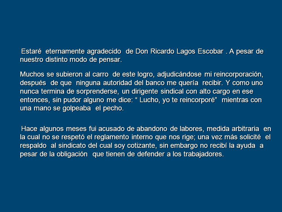 Estaré eternamente agradecido de Don Ricardo Lagos Escobar.