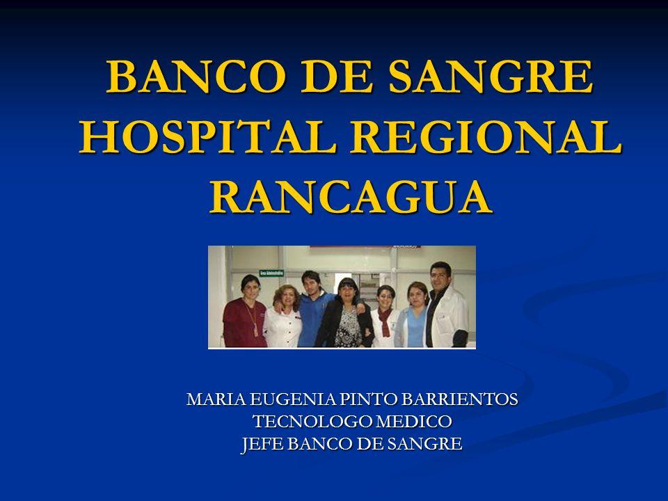 BANCO DE SANGRE HOSPITAL REGIONAL RANCAGUA MARIA EUGENIA PINTO BARRIENTOS TECNOLOGO MEDICO JEFE BANCO DE SANGRE