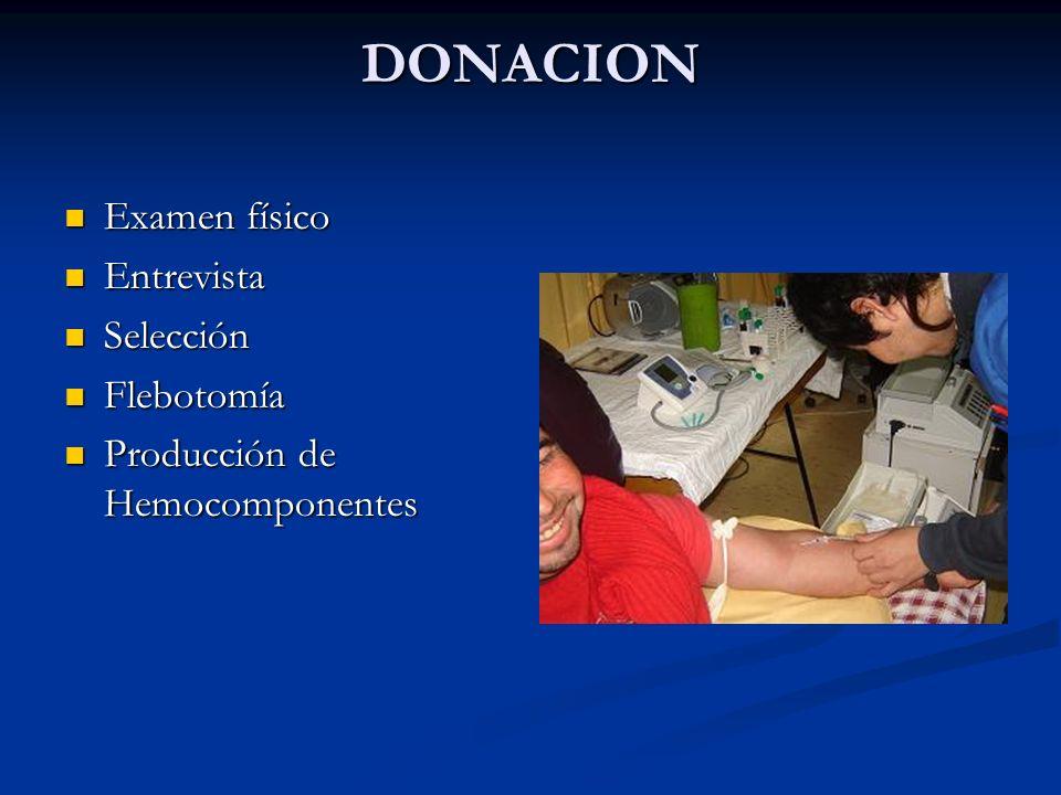 DONACION Examen físico Examen físico Entrevista Entrevista Selección Selección Flebotomía Flebotomía Producción de Hemocomponentes Producción de Hemoc