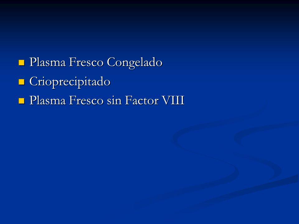 Plasma Fresco Congelado Plasma Fresco Congelado Crioprecipitado Crioprecipitado Plasma Fresco sin Factor VIII Plasma Fresco sin Factor VIII