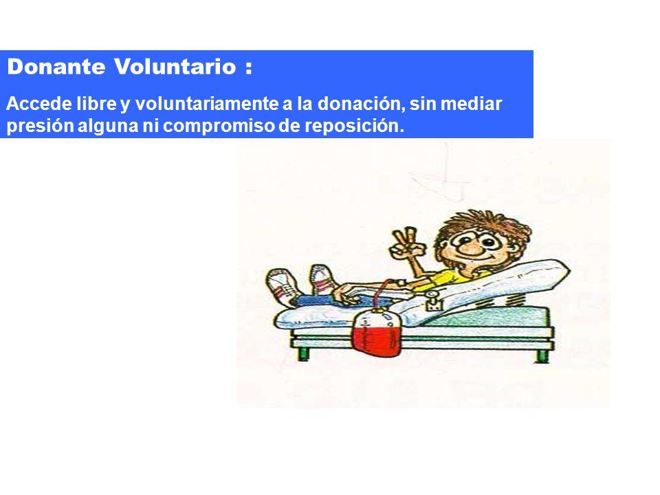 Donante Voluntario : Accede libre y voluntariamente a la donación, sin mediar presión alguna ni compromiso de reposición.