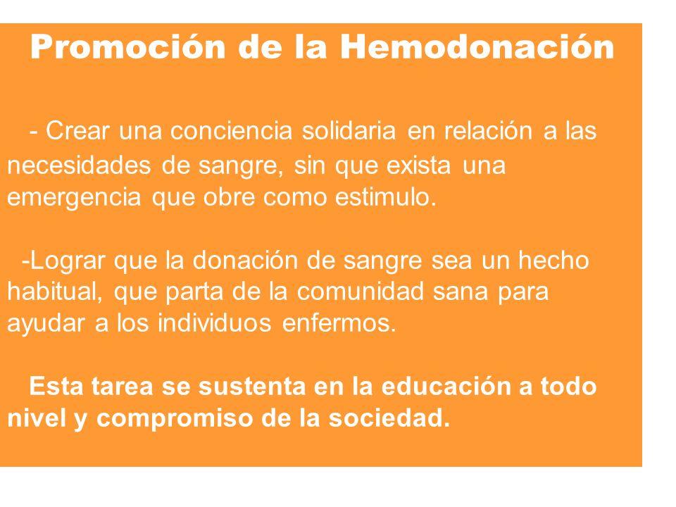 Promoción de la Hemodonación - Crear una conciencia solidaria en relación a las necesidades de sangre, sin que exista una emergencia que obre como estimulo.