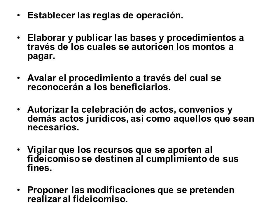 Establecer las reglas de operación. Elaborar y publicar las bases y procedimientos a través de los cuales se autoricen los montos a pagar. Avalar el p