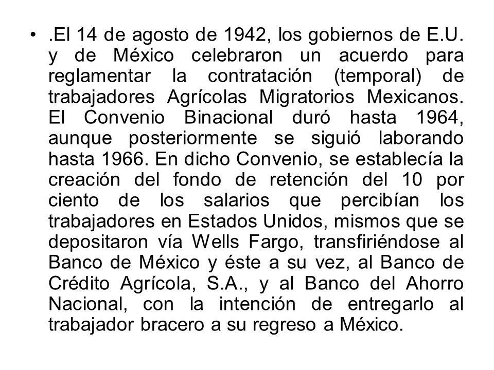 .El 14 de agosto de 1942, los gobiernos de E.U. y de México celebraron un acuerdo para reglamentar la contratación (temporal) de trabajadores Agrícola