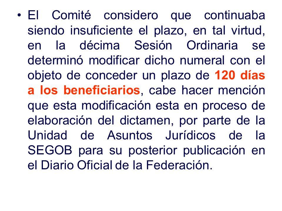 El Comité considero que continuaba siendo insuficiente el plazo, en tal virtud, en la décima Sesión Ordinaria se determinó modificar dicho numeral con