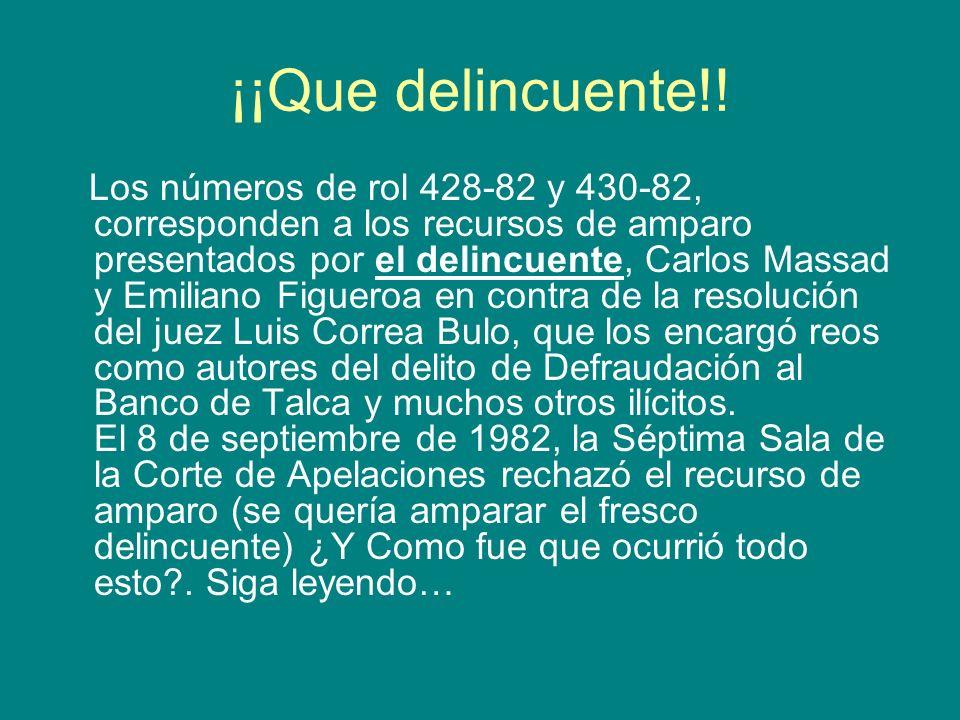 El origen: 2 de noviembre de 1981, fecha en que el Banco de Talca fue intervenido por la Superintendencia de Bancos, porque se encontraba en estado cesación de pagos, con una deuda con el Banco Central cercana a los 40 millones de dólares (vaya delincuente).